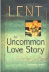 Lent, an Uncommon Love Story